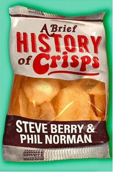 A Brief History of Crisps, Steve Berry, Phil Norman
