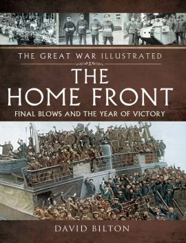 The Great War Illustrated – The Home Front, David Bilton