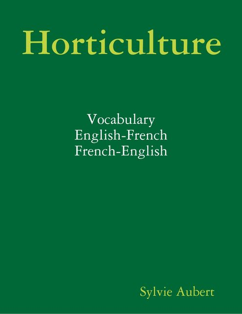 Horticulture : Vocabulary : English-French : French-English, Sylvie Aubert