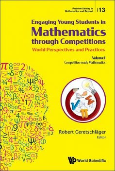 Engaging Young Students in Mathematics through Competitions – World Perspectives and Practices, Robert Geretschläger