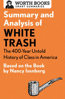 Summary and Analysis of White Trash: The 400-Year Untold History of Class in America, Worth Books
