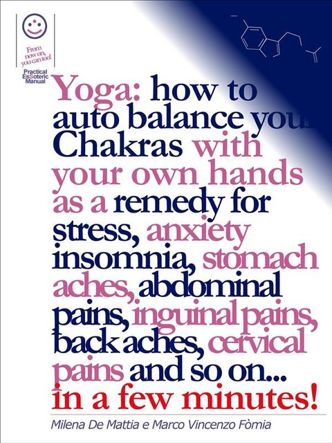 Reiki – Yoga: how to auto balance your Chakras with your own hands as a remedy for stress, anxiety insomnia, stomach aches, abdominal pains, inguinal pains, back aches, cervical pains and so on in a few minutes!, Marco Fomia, Milena De Mattia