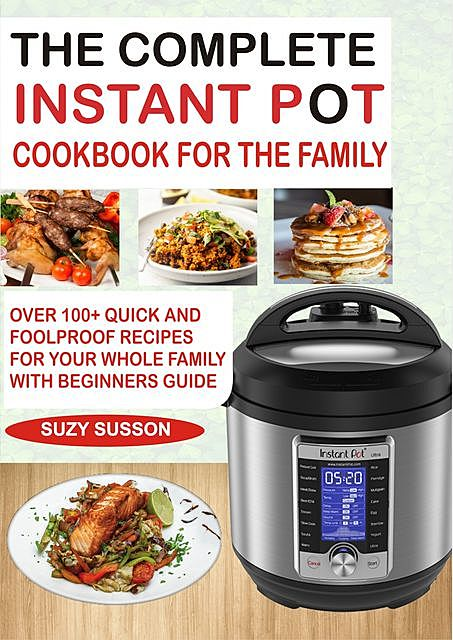 The Complete Instant Pot Cookbook for the Family, Suzy Susson
