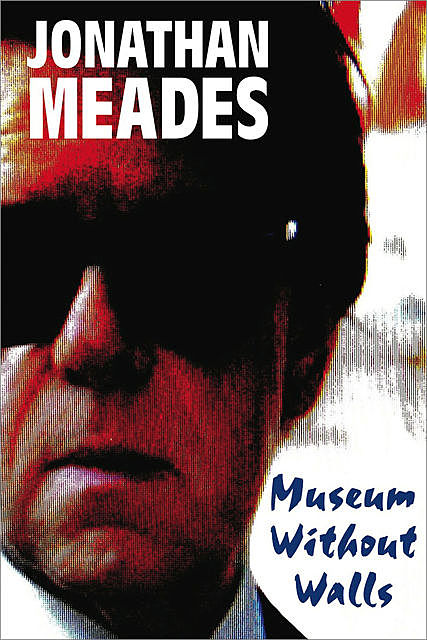 Museum Without Walls, Jonathan Meades