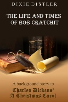 The Life and Times of Bob Cratchit, Dixie Distler