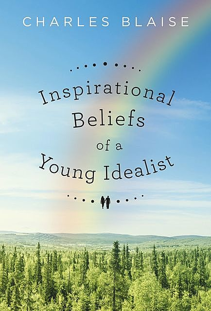 Inspirational Beliefs of a Young Idealist, Charles Blaise