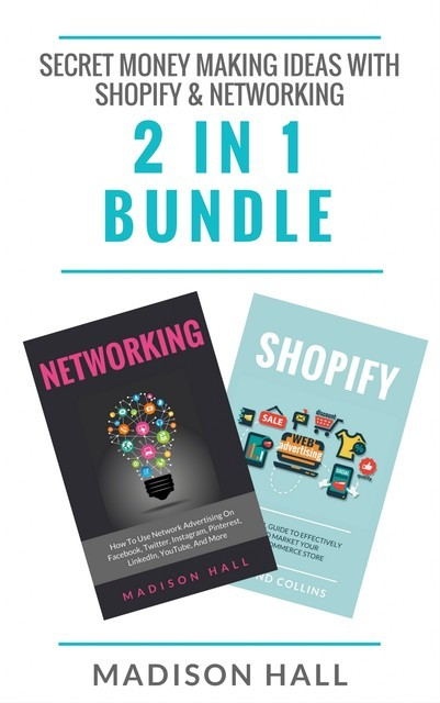 Secret Money Making Ideas With Shopify & Networking (2 in 1 Bundle), Madison Hall