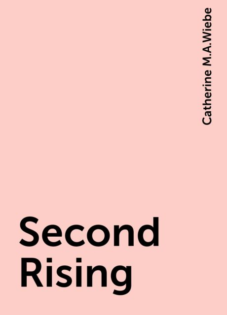 Second Rising, Catherine M.A.Wiebe
