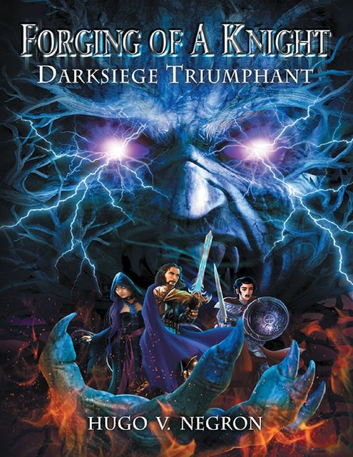 Forging of a Knight: Darksiege Triumphant, Hugo V.Negron