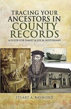 Tracing Your Ancestors in County Records, Stuart A Raymond