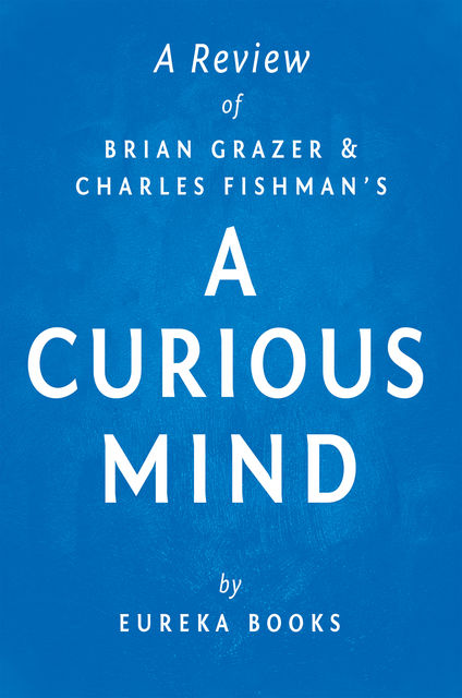 A Curious Mind by Brian Grazer and Charles Fishman | A Review, Eureka Books