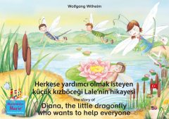 Herkese yardımcı olmak isteyen küçük kızböceği Lale'nin hikayesi. Türkçe-İngilizce. / The story of Diana, the little dragonfly who wants to help everyone. Turkish-English, Wolfgang Wilhelm