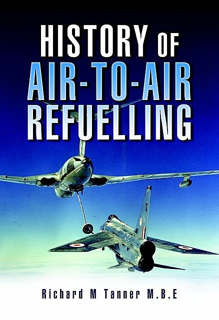 History of Air-to-Air Refuelling, Richard M. Tanner