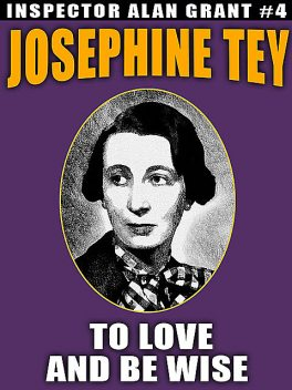 To Love and Be Wise, Josephine Tey