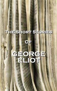 The Short Stories Of George Eliot, George Eliot