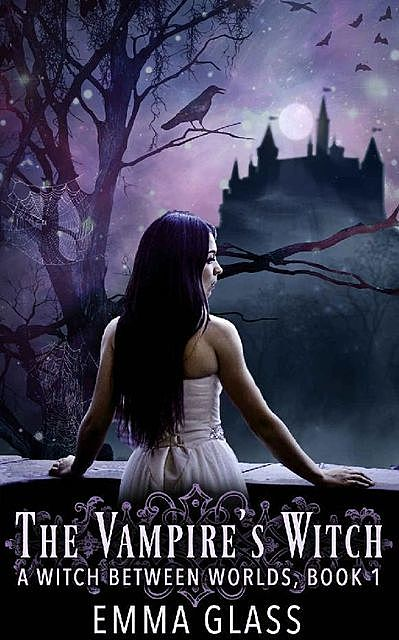 The Vampire's Witch (A Witch Between Worlds Book 1), Emma Glass