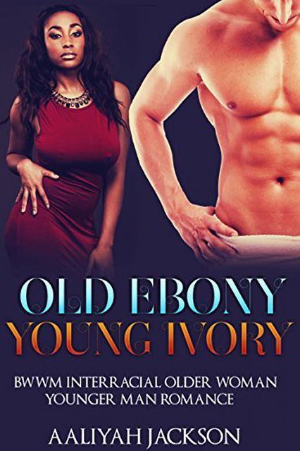 Old Ebony, Young Ivory: BWWM Interracial Older Woman Younger Man Romance, Aaliyah Jackson