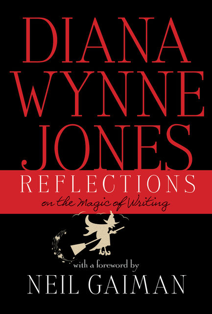 Reflections: On the Magic of Writing, Diana Wynne Jones
