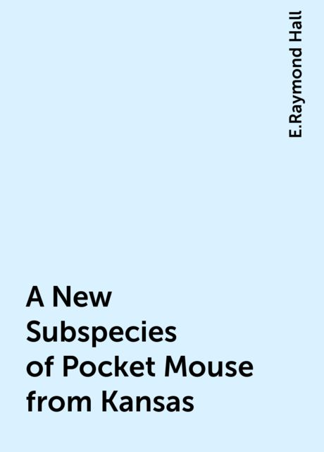 A New Subspecies of Pocket Mouse from Kansas, E.Raymond Hall