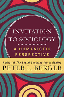Invitation to Sociology, Peter Berger