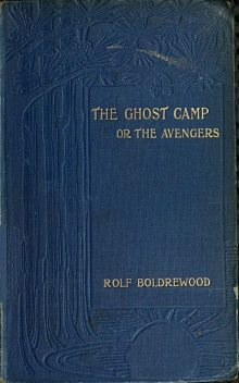 The Ghost Camp or the Avengers, Rolf Boldrewood
