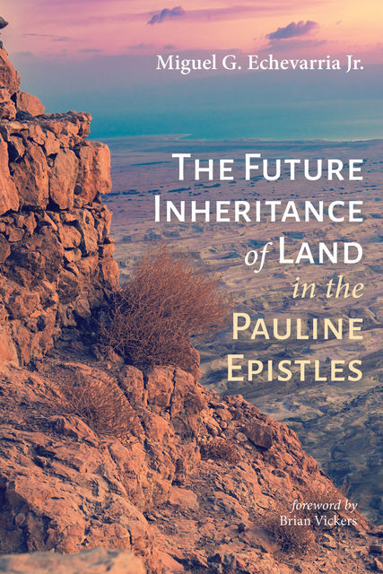 The Future Inheritance of Land in the Pauline Epistles, Miguel G. Echevarria