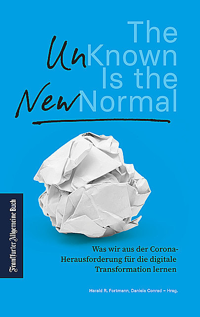 The Unknown is the new Normal, Harald R. Fortmann und Daniela Conrad – Hrsg.