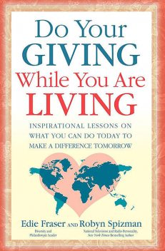 Do Your Giving While You Are Living, Robyn Spizman, Edie Fraser