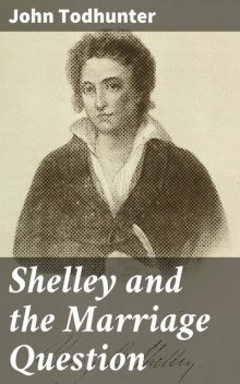 Shelley and the Marriage Question, John Todhunter