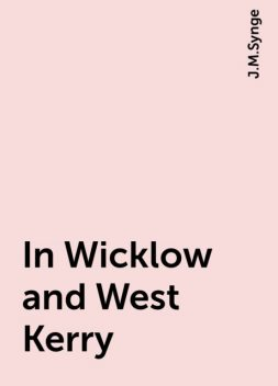 In Wicklow and West Kerry, J.M.Synge