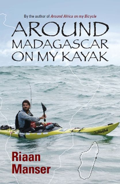 Around Madagascar On My Kayak, Riaan Manser