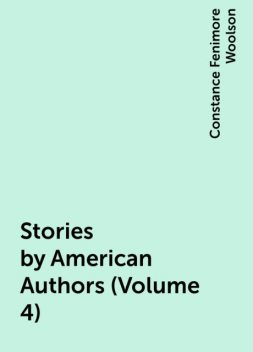 Stories by American Authors (Volume 4), Constance Fenimore Woolson