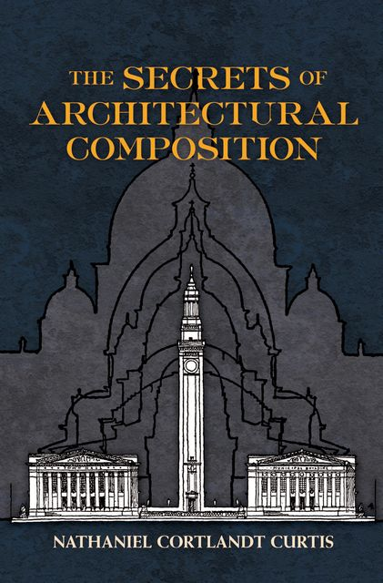 The Secrets of Architectural Composition, Nathaniel Cortland Curtis