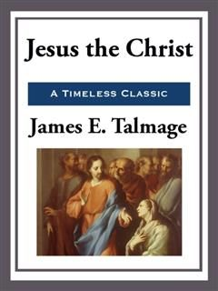 Jesus the Christ, James E.Talmage