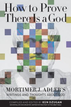 How to Prove There Is a God, Mortimer J.Adler
