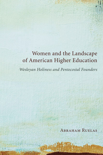 Women and the Landscape of American Higher Education, Abraham Ruelas