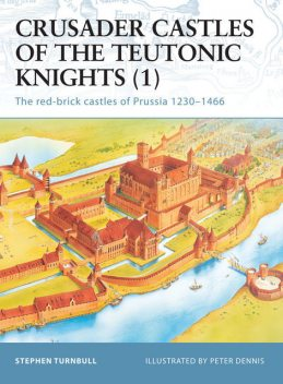 Crusader Castles of the Teutonic Knights, Stephen Turnbull