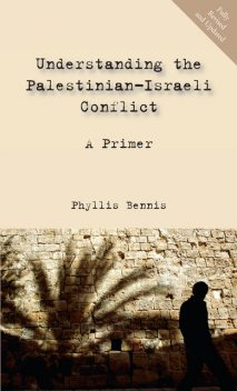 Understanding the Palestinian-Israeli Conflict: A Primer, Phyllis Bennis