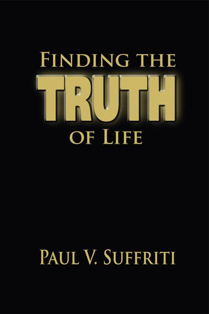 Finding the Truth of Life, Paul V.Suffriti
