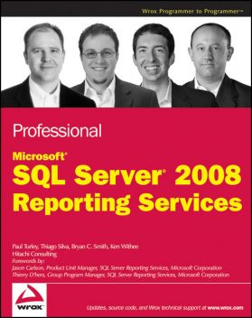 Professional Microsoft SQL Server 2008 Reporting Services, Bryan Smith, Ken Withee, Paul Turley, Thiago Silva