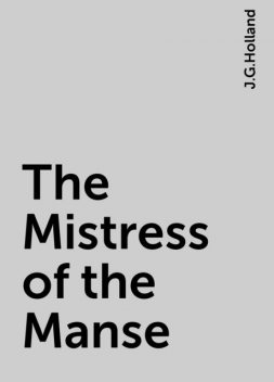 The Mistress of the Manse, J.G.Holland