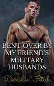Bent Over By My Friend's Military Husbands: BBW MMMMF Cheating Erotica, Daniella Fetish