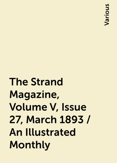 The Strand Magazine, Volume V, Issue 27, March 1893 / An Illustrated Monthly, Various