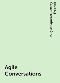 Agile Conversations, Douglas Squirrel, Jeffrey Fredrick