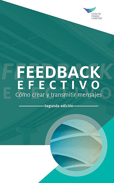 Feedback That Works: How to Build and Deliver Your Message, Second Edition (International Spanish), Center for Creative Leadership