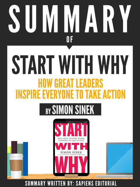 "Summary Of ""Start With Why: How Great Leaders Inspire Everyone To Take Action – By Simon Sinek"", GrupCETT"