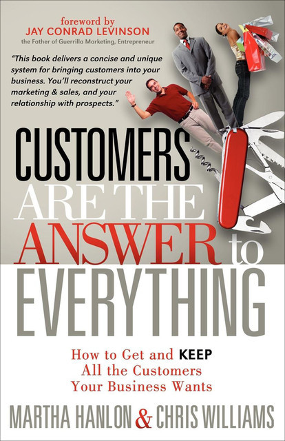 Customers Are the Answer to Everything, Chris Williams, Martha Hanlon