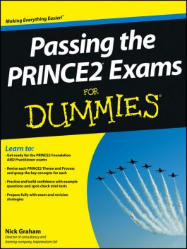 Passing the PRINCE2 Exams For Dummies, Nick Graham
