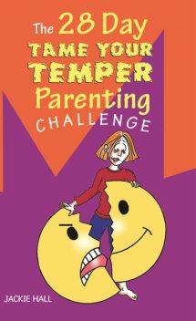 The 28 Day Tame Your Temper Parenting Challenge, Jackie Hall