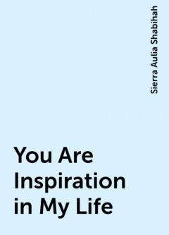 You Are Inspiration in My Life, Sierra Aulia Shabihah